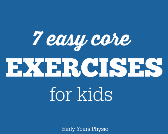 What is the core and why is it important? Plus 7 easy exercise ideas to work it in kids